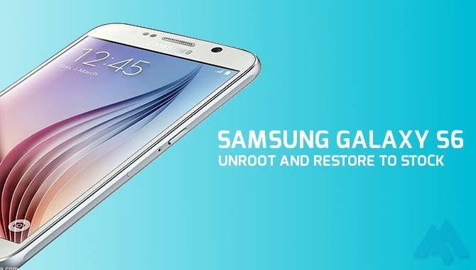 How to UnRoot Samsung Galaxy S6 and Galaxy S6 Edge.