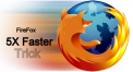 How to make Mozila FireFox  browser 5 times faster.