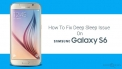 How to fix Samsung Galaxy S6 and Galaxy S6 Edge Deep Sleep Issue to stop battery drain.