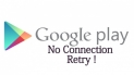 How to fix No Connection or Google Play Store Retry Error.