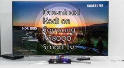 How to Install Kodi on Samsung KS8000 smart tv